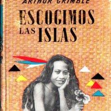 Libros de segunda mano: ARTHUR GRIMBLE : ESCOGIMOS LAS ISLAS (LABOR, 1962). Lote 266136718