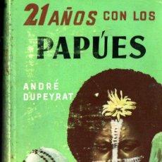 Libros de segunda mano: ANDRÉ DUPEYRAT : 21 AÑOS CON LOS PAPÚES (LABOR, 1957). Lote 266138328