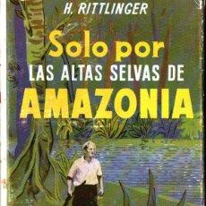 Libros de segunda mano: RITTLINGER : SOLO POR LAS ALTAS SELVAS DE LA AMAZONIA (LABOR, 1957). Lote 266139223