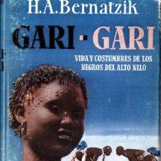 Libros de segunda mano: BERNATZIK : GARI GARI - VIDA Y COSTUMBRES DE LOS NEGROS DEL ALTO NILO (LABOR, 1956). Lote 266139673