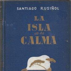 Libros de segunda mano: LA ISLA DE LA CALMA, SANTIAGO RUSIÑOL. Lote 267167634