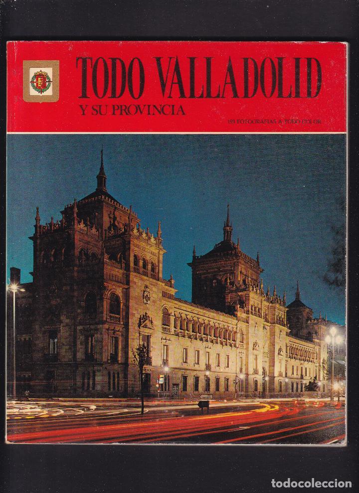 TODO VALLADOLID Y SU PROVINCIA - EDITORIAL ESCUDO DE ORO 1979 / 1ª EDICION (Libros de Segunda Mano - Geografía y Viajes)