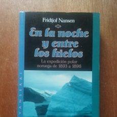 Libros de segunda mano: EN LA NOCHE Y ENTRE LOS HIELOS, LA EXPEDICION POLAR NORUEGA 1893 A 1896, FRIDTJOF NANSEN, TIMUN MAS. Lote 269004444