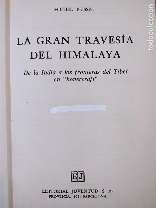Libros de segunda mano: LA GRAN TRAVESÍA DEL HIMALAYA MICHEL PEISSEL / 1ªed.1974. JUVENTUD - Foto 3 - 269251758