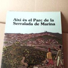 Libros de segunda mano: AIXI ES EL PARC DE LA SERRALADA DE MARINA. Lote 269287488