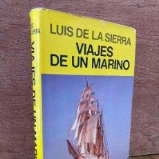 Libros de segunda mano: VIAJES DE UN MARINO - LUIS DE LA SIERRA - JUVENTUD - 1ª EDICION 1981 - TAPA DURA Y SOBRECUBIERTA. Lote 270562678