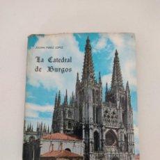 Libros de segunda mano: LIBRO LA CATEDRAL DE BURGOS POR JUAN PEREZ LOPEZ. Lote 271638233