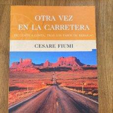 Libros de segunda mano: OTRA VEZ EN LA CARRETERA - CESARE FIUMI - EDICIONES B / BIBLIOTECA GRANDES VIAJEROS. Lote 272175288