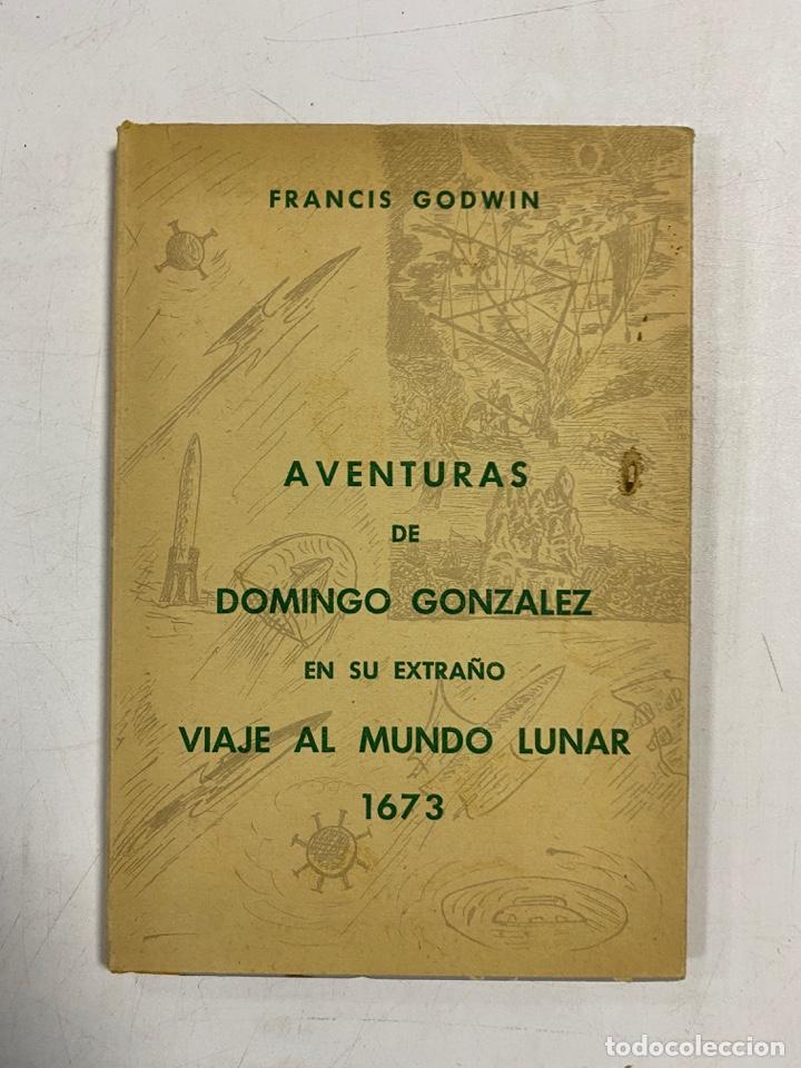 AVENTURAS DE DOMINGO GONZALEZ EN SU EXTRAÑO VIAJE AL MUNDO LUNAR 1673. FRANCIS GODWIN (Libros de Segunda Mano - Geografía y Viajes)
