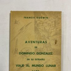 Libros de segunda mano: AVENTURAS DE DOMINGO GONZALEZ EN SU EXTRAÑO VIAJE AL MUNDO LUNAR 1673. FRANCIS GODWIN. Lote 272849823