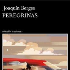 Libros de segunda mano: PEREGRINAS JOAQUÍN BERGES. TUSQUETS. Lote 274003138