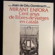 Libros de segunda mano: MIRANT ENFORA. CENTS ANYS DE LLIBRES DE VIATGES EN CATALÀ - JOAN DE DÉU DOMÈNECH - 1995. Lote 276144968