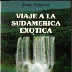 Libros de segunda mano: JORGE SÁNCHEZ : VIAJE A LA SUDAMÉRICA EXÓTICA (OBELISCO, 1988). Lote 277184778