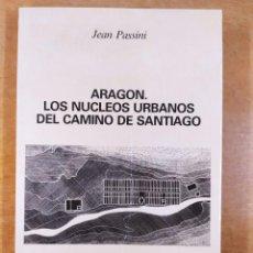 Libros de segunda mano: ARAGON. LOS NUCLEOS URBANOS DEL CAMINO DE SANTIAGO / JEAN PASSINI / 1988. DIPUTACIÓN GENERAL DE ARAG. Lote 277567023