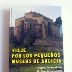 Libros de segunda mano: VIAJE POR LOS PEQUEÑOS MUSEOS DE GALICIA - ANSELMO LOPEZ MORAIS Y Mª ROSA CASADO NIETO. Lote 277677973