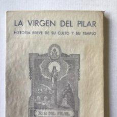 Libros de segunda mano: LA VIRGEN DEL PILAR. HISTORIA BREVE DE SU CULTO Y SU TEMPLO. - AINA NAVAL, LEANDRO.. Lote 123154228