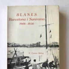 Libros de segunda mano: BLANES. BARCELONA I SANREMO, 1906-1936. - COMA SOLEY, VICENS.. Lote 123177123