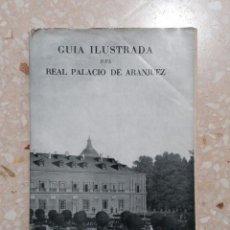 Libros de segunda mano: GUIA ILUSTRADA DEL REAL PALACIO DE ARANJUEZ 1958. CON LÁMINAS. Lote 278488683