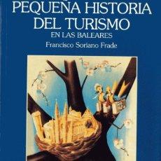 Libros de segunda mano: PEQUEÑA HISTORIA DEL TURISMO EN LAS BALEARES FRANCISCO SORIANO FRADE. PALMA DE MALLORCA. LOS ICONOS. Lote 278590063