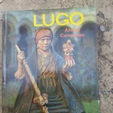 Libros de segunda mano: LUGO, POR ÁLVARO CUNQUEIRO AÑO 1977. Lote 278689338