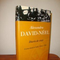 Libros de segunda mano: DIARIO DE VIAJE. CARTAS DESDE LA INDIA, CHINA Y TÍBET - ALEXANDRA DAVID-NÉEL - MUY BUEN ESTADO. Lote 278849323