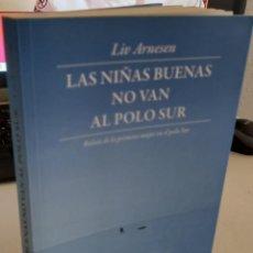 Libros de segunda mano: LAS NÑAS BUENAS NO VAN AL POLO SUR - ARNESEN, LIV. Lote 279528803