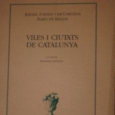 Libros de segunda mano: VILES I CIUTATS DE CATALUNYA A CURA DE MARGARIDA ARITZETA - RAFAEL D'AMAT I DE CORTADA BARÓ DE MALDÀ. Lote 279528898