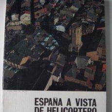 Libros de segunda mano: ESPAÑA VISTA DE HELICÓPTERO LOS PIRINEOS CORNISA CANTÁBRICA RIAS GALLEGAS. Lote 286257328
