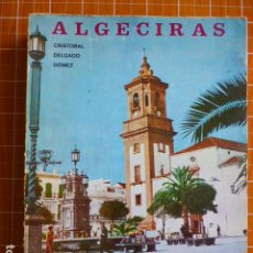 Libros de segunda mano: ALGECIRAS PASADO Y PRESENTA DE LA CIUDAD DE LA BELLA BAHÍA DE CRISTÓBAL DELGADO GÓMEZ. Lote 286686588