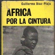 Libros de segunda mano: AFRICA POR LA CINTURA - DIAZ-PLAJA, GUILLERMO - A-VIA-749. Lote 288558598
