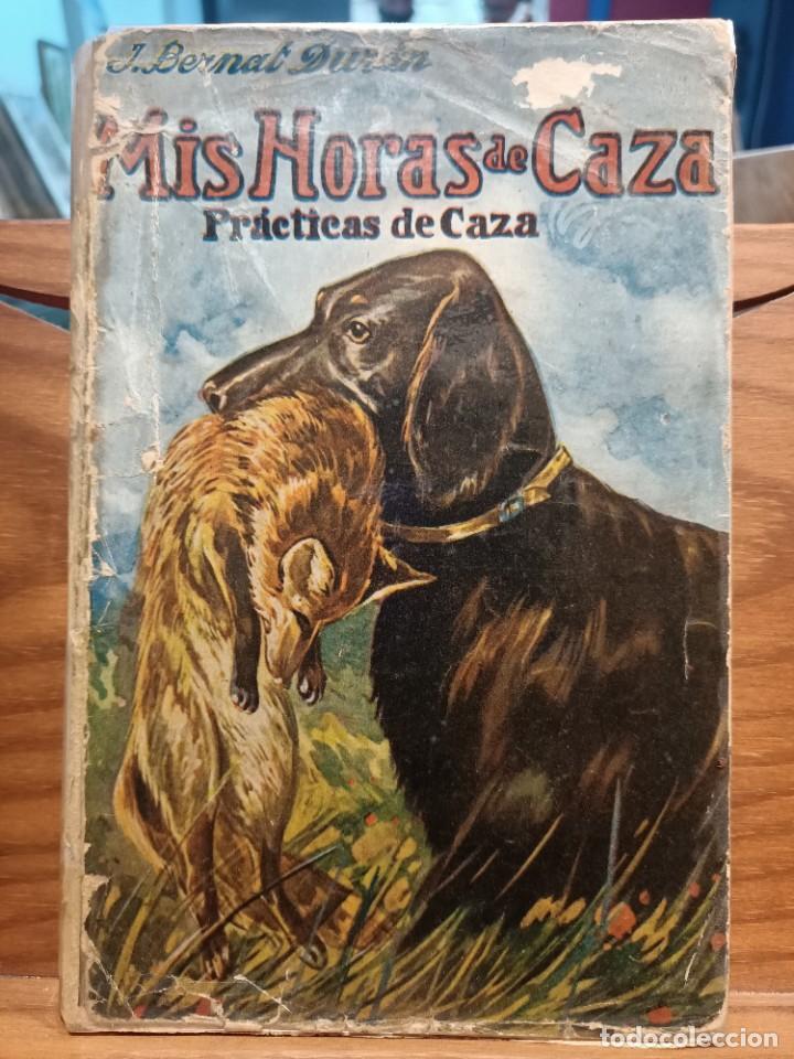 MIS HORAS DE CAZA - PRACTICAS DE CAZA - BERNAT DURAN , J. - CON FOTOGRAFÍAS (Libros de Segunda Mano - Geografía y Viajes)