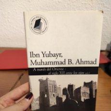 Libros de segunda mano: A TRAVÉS DE ORIENTE: EL S. XII ANTE LOS OJOS. VOL 1   IBN YUBAYE, MUHAMMAD B. AHMAD. Lote 289695008