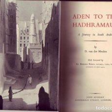Libros de segunda mano: ADEN TO THE HADHRAMAUT. A JOURNEY IN SOUTH ARABIA.D. VAN DER MEULEN. ED.JOHN MURRAY, LONDON, 1947.. Lote 289697653