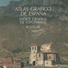 Libros de segunda mano: ATLAS GRAFICO DE ESPAÑA. INDICE GENERAL DE TOPONIMOS. AGUILAR. A-ATLA-207. Lote 289880028