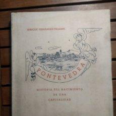 Libros de segunda mano: PONTEVEDRA. HISTORIA SUCINTA DEL NACIMIENTO DE UNA CAPITALIDAD. FERNÁNDEZ-VILLAMIL / 1ª EDICIÓN 1946. Lote 293974628