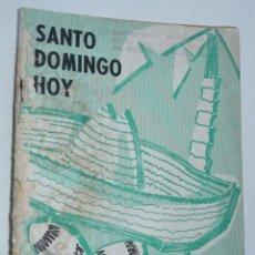 Libros de segunda mano: SANTO DOMINGO HOY (OFFICIAL VISITOR GUIDE TO SANTO DOMINGO, 1963). Lote 56047886