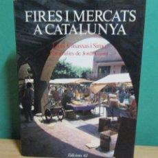 Libros de segunda mano: FIRES Y MERCATS A CATALUNYA LLUIS CASASSAS FOTO JORDI GUMI 1 EDICIO NOVEMBRE DE 1978 EXCEL.LENT. Lote 295047998