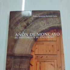 Libros de segunda mano: AÑON DE MONCAYO SU HISTORIA Y SU ENTORNO P. A. SERRANO LUNA ED. COMUNITER ZARAGOZA ARAGON NUEVO. Lote 295081358