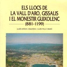 Libros de segunda mano: ELS LLOCS DE LA VALL D'ARO, GISSALIS I EL MONESTIR GUIXOLENC ( 881 -- 1199 ). Lote 295549268