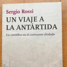Libros de segunda mano: UN VIAJE A LA ANTARTIDA, UN CIENTIFICO EN EL CONTINENTE OLVIDADO, SERGIO ROSSI. Lote 296946438
