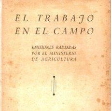 Libros de segunda mano: EL TRABAJO EN EL CAMPO : EMISIONES RADIADAS POR EL MINISTERIO DE AGRICULTURA. GUERRA CIVIL ESPAÑOLA. Lote 27160130