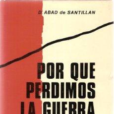 Libros de segunda mano: POR QUE PERDIMOS LA GUERRA / D. ABAD DE SANTILLAN. MADRID : G. DEL TORO, 1975.. Lote 26288666