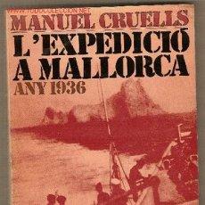 Libros de segunda mano: L' EXPEDICIO A MALLORCA : ANY 1936 / MANUEL CRUELLS. BARCELONA : JUVENTUD, 1971. 1A. ED.. Lote 27035847