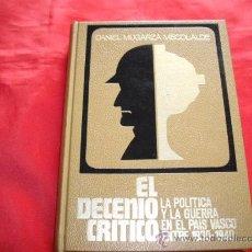 Libros de segunda mano: EL DECENIO CRITICO. LA POLITICA Y LA GUERRA EN EL PAIS VASCO. DANIEL MUGARZA MECOLALDE. GUERRA CIVIL. Lote 24284878