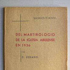 Libri di seconda mano: DEL MARTIROLOGIO DE LA IGLESIA ABULENSE EN 1936 / G.SEDANO / AVILA 1941 / GUERRA CIVIL. Lote 224797848