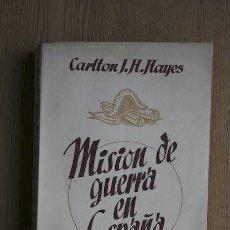 Libros de segunda mano: MISIÓN DE GUERRA EN ESPAÑA. HAYES (CARLTON J.H.). Lote 24549681