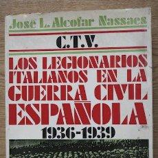 Libros de segunda mano: C.T.V. LOS LEGIONARIOS ITALIANOS EN LA GUERRA CIVIL ESPAÑOLA 1936-1939. ALCOFAR NASSAES (JOSÉ LUIS). Lote 24710051