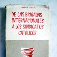 Libros de segunda mano: DE LAS BRIGADAS INTERNACIONALES A LOS SINDICATOS CATOLICOS, POR HAMISH FRASER. Lote 26738188