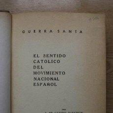 Libros de segunda mano: GUERRA SANTA. EL SENTIDO CATÓLICO DEL MOVIMIENTO NACIONAL ESPAÑOL. CASTRO ALBARRÁN (A. DE). Lote 25853167