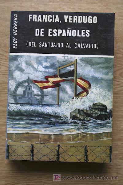 FRANCIA, VERDUGO DE ESPAÑOLES (DEL SANTUARIO AL CALVARIO) HERRERA SANTOS (ELOY) (Libros de Segunda Mano - Historia - Guerra Civil Española)